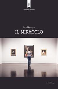 """""""Il miracolo"""": terzo libro dell'infermiere Rino Negrogno"""