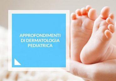 """Evento ECM Fad Gratuito """"Approfondimenti di dermatologia pediatrica"""" (10 crediti)"""